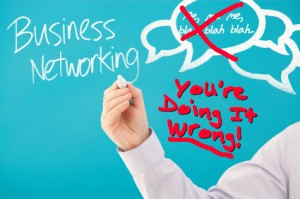 Business Networking: You're doing it wrong