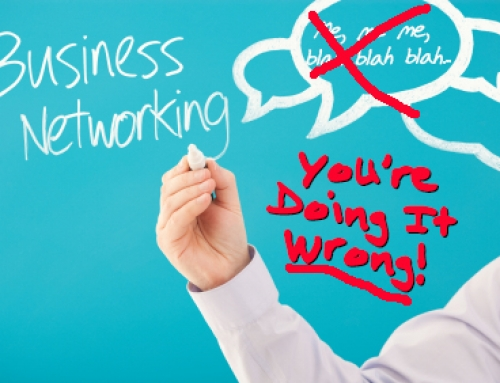 Business Networking: 7 Warning Signs You're Probably Doing It Wrong