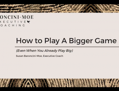 How to Play a Bigger Game (Even When You Already Play Big)
